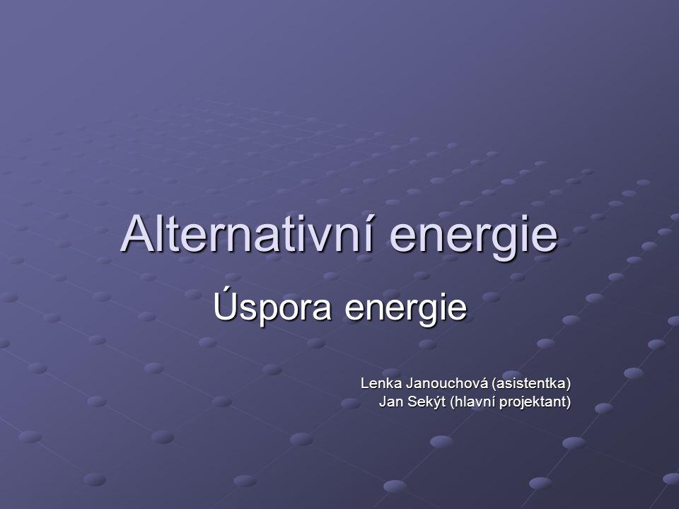 Alternativní energie Úspora energie Lenka Janouchová (asistentka) Jan Sekýt (hlavní projektant)