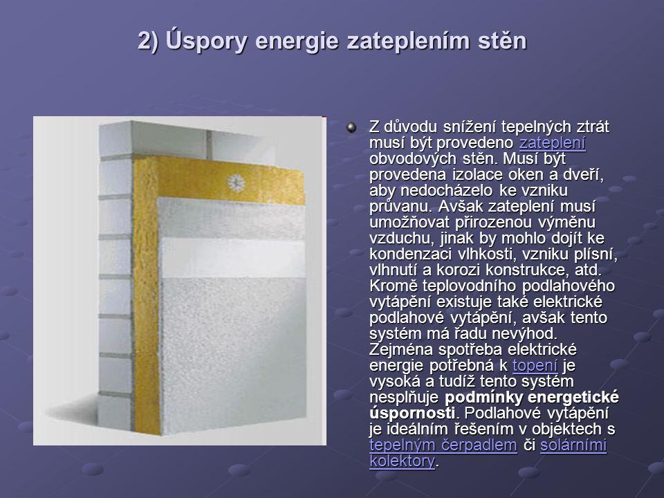 2) Úspory energie zateplením stěn Z důvodu snížení tepelných ztrát musí být provedeno zateplení obvodových stěn. Musí být provedena izolace oken a dve