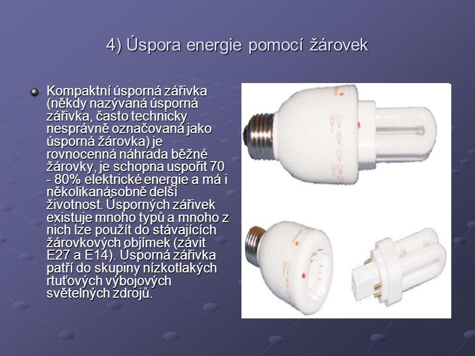 4) Úspora energie pomocí žárovek Kompaktní úsporná zářivka (někdy nazývaná úsporná zářivka, často technicky nesprávně označovaná jako úsporná žárovka)