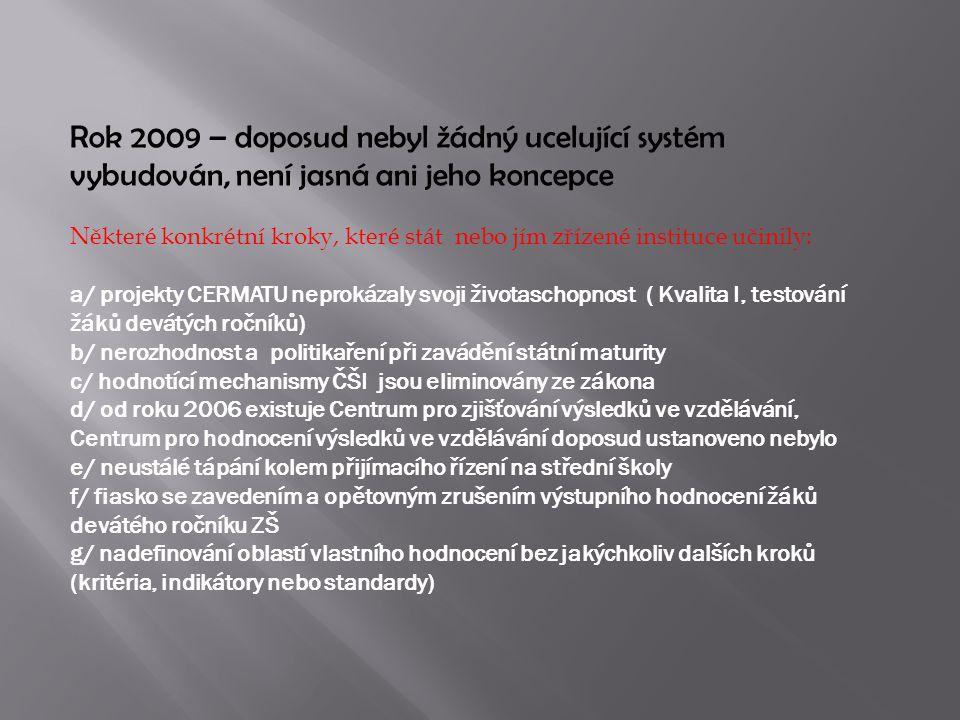 Rok 2009 – doposud nebyl žádný ucelující systém vybudován, není jasná ani jeho koncepce Některé konkrétní kroky, které stát nebo jím zřízené instituce