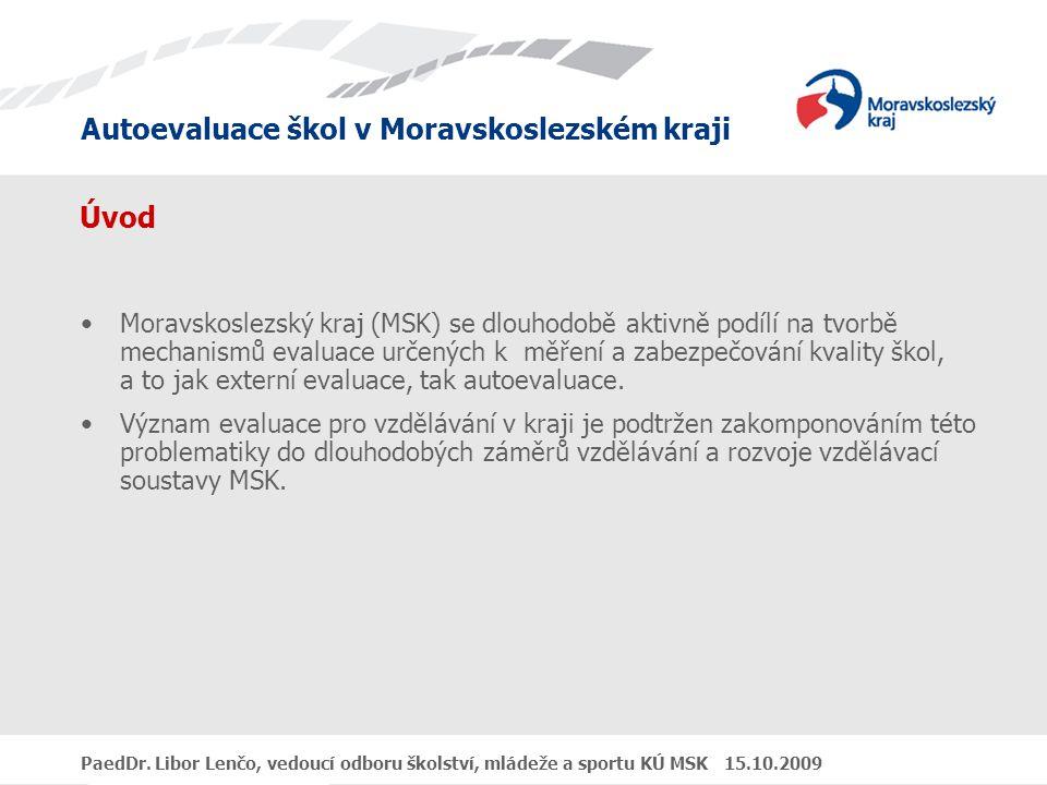 PaedDr. Libor Lenčo, vedoucí odboru školství, mládeže a sportu KÚ MSK 15.10.2009 Úvod Moravskoslezský kraj (MSK) se dlouhodobě aktivně podílí na tvorb