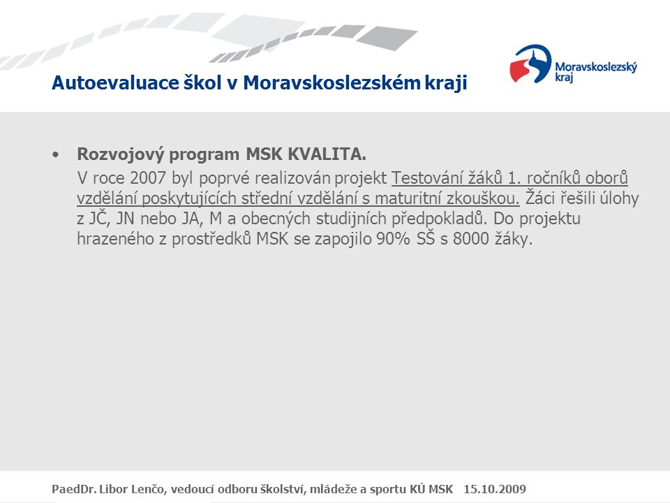 Autoevaluace škol v Moravskoslezském kraji PaedDr. Libor Lenčo, vedoucí odboru školství, mládeže a sportu KÚ MSK 15.10.2009 Rozvojový program MSK KVAL
