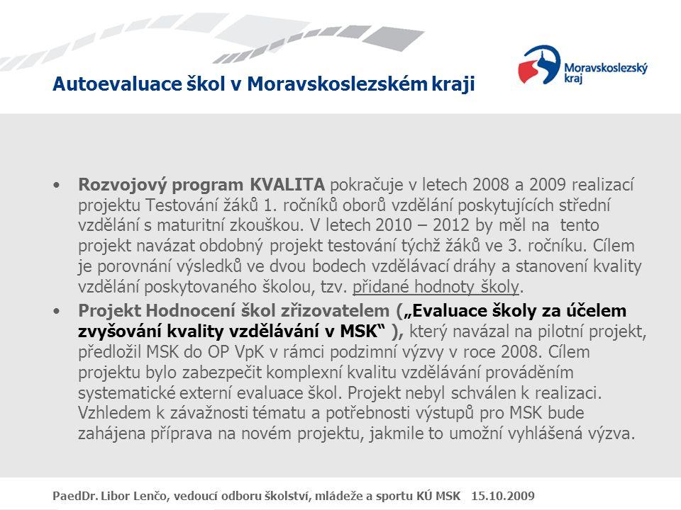 Autoevaluace škol v Moravskoslezském kraji PaedDr. Libor Lenčo, vedoucí odboru školství, mládeže a sportu KÚ MSK 15.10.2009 Rozvojový program KVALITA