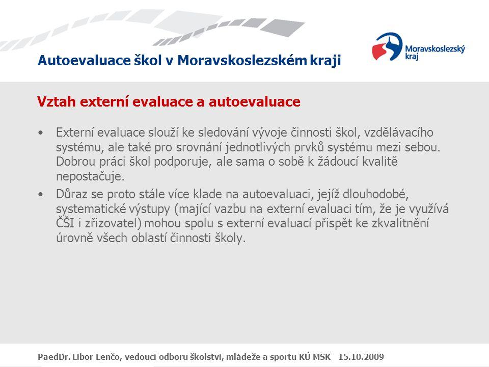 Autoevaluace škol v Moravskoslezském kraji PaedDr. Libor Lenčo, vedoucí odboru školství, mládeže a sportu KÚ MSK 15.10.2009 Vztah externí evaluace a a