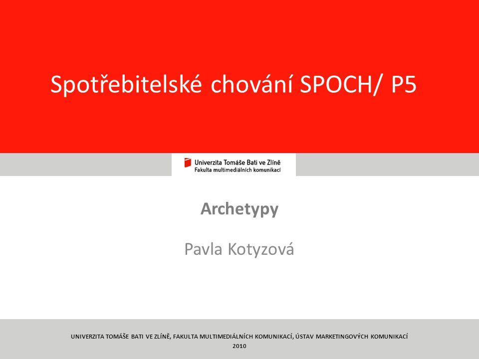 1 Spotřebitelské chování SPOCH/ P5 Archetypy Pavla Kotyzová UNIVERZITA TOMÁŠE BATI VE ZLÍNĚ, FAKULTA MULTIMEDIÁLNÍCH KOMUNIKACÍ, ÚSTAV MARKETINGOVÝCH