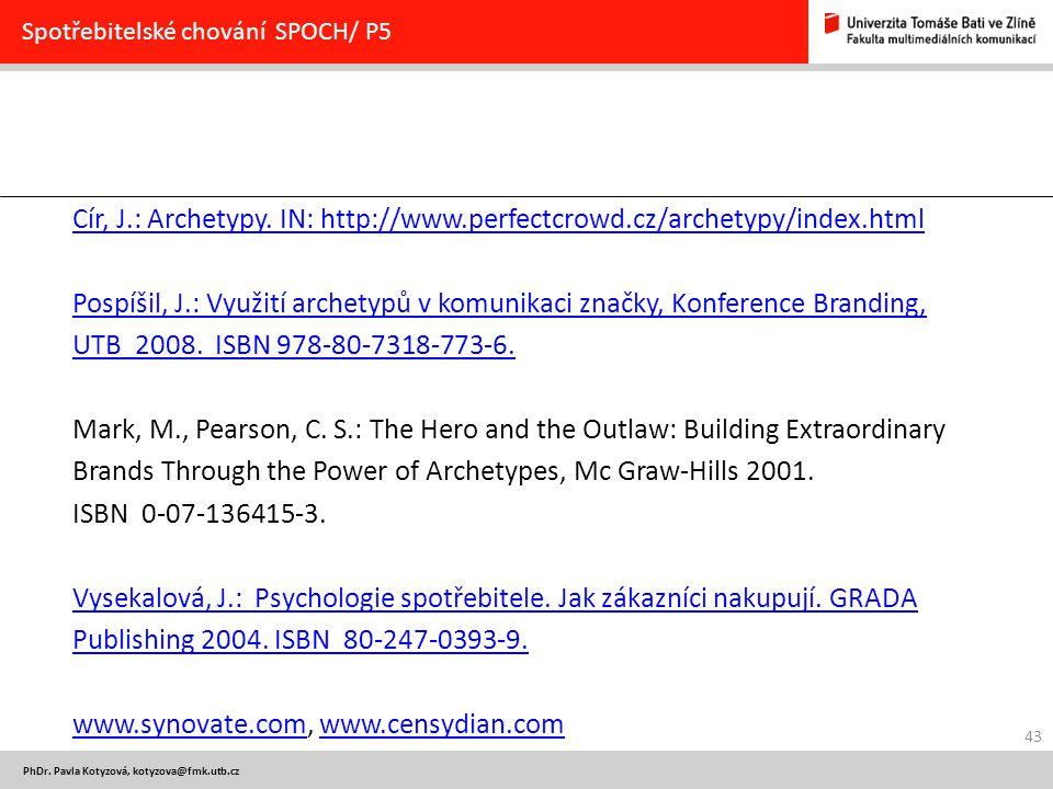 43 PhDr. Pavla Kotyzová, kotyzova@fmk.utb.cz Spotřebitelské chování SPOCH/ P5 Cír, J.: Archetypy. IN: http://www.perfectcrowd.cz/archetypy/index.html