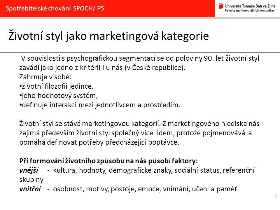 6 Životní styl jako marketingová kategorie Spotřebitelské chování SPOCH/ P5 V souvislosti s psychografickou segmentací se od poloviny 90. let životní
