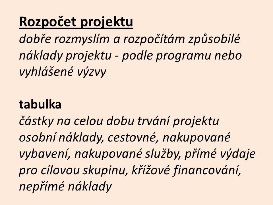 Rozpočet projektu dobře rozmyslím a rozpočítám způsobilé náklady projektu - podle programu nebo vyhlášené výzvy tabulka částky na celou dobu trvání pr