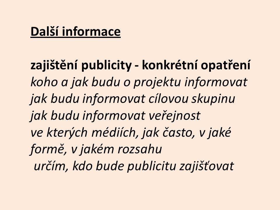 Další informace zajištění publicity - konkrétní opatření koho a jak budu o projektu informovat jak budu informovat cílovou skupinu jak budu informovat