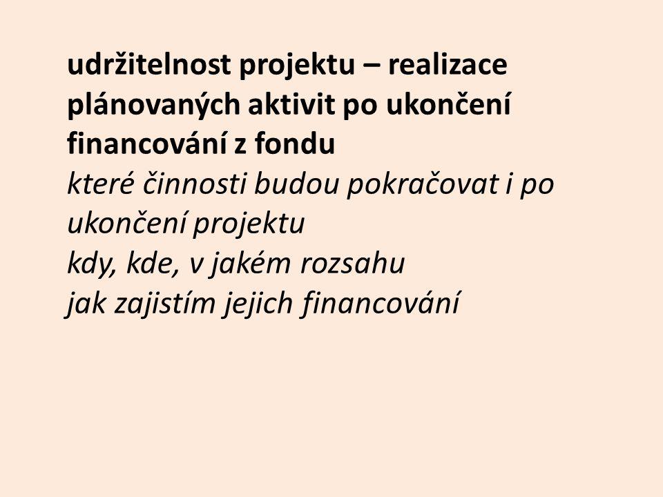 udržitelnost projektu – realizace plánovaných aktivit po ukončení financování z fondu které činnosti budou pokračovat i po ukončení projektu kdy, kde,
