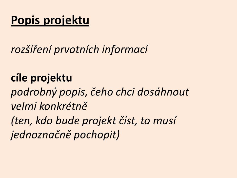 Popis projektu rozšíření prvotních informací cíle projektu podrobný popis, čeho chci dosáhnout velmi konkrétně (ten, kdo bude projekt číst, to musí je