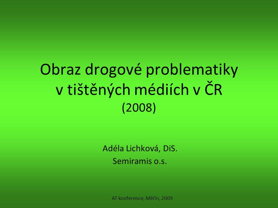 Obraz drogové problematiky v tištěných médiích v ČR (2008) Adéla Lichková, DiS. Semiramis o.s. AT konference, Měřín, 2009