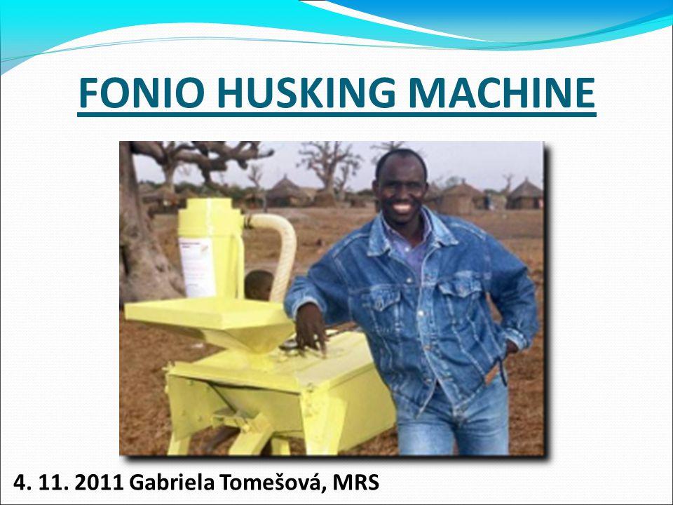 FONIO HUSKING MACHINE 4. 11. 2011 Gabriela Tomešová, MRS