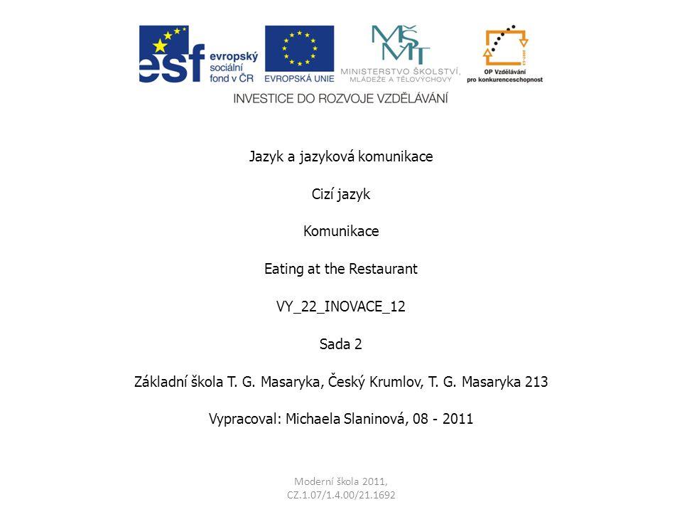Jazyk a jazyková komunikace Cizí jazyk Komunikace Eating at the Restaurant VY_22_INOVACE_12 Sada 2 Základní škola T. G. Masaryka, Český Krumlov, T. G.
