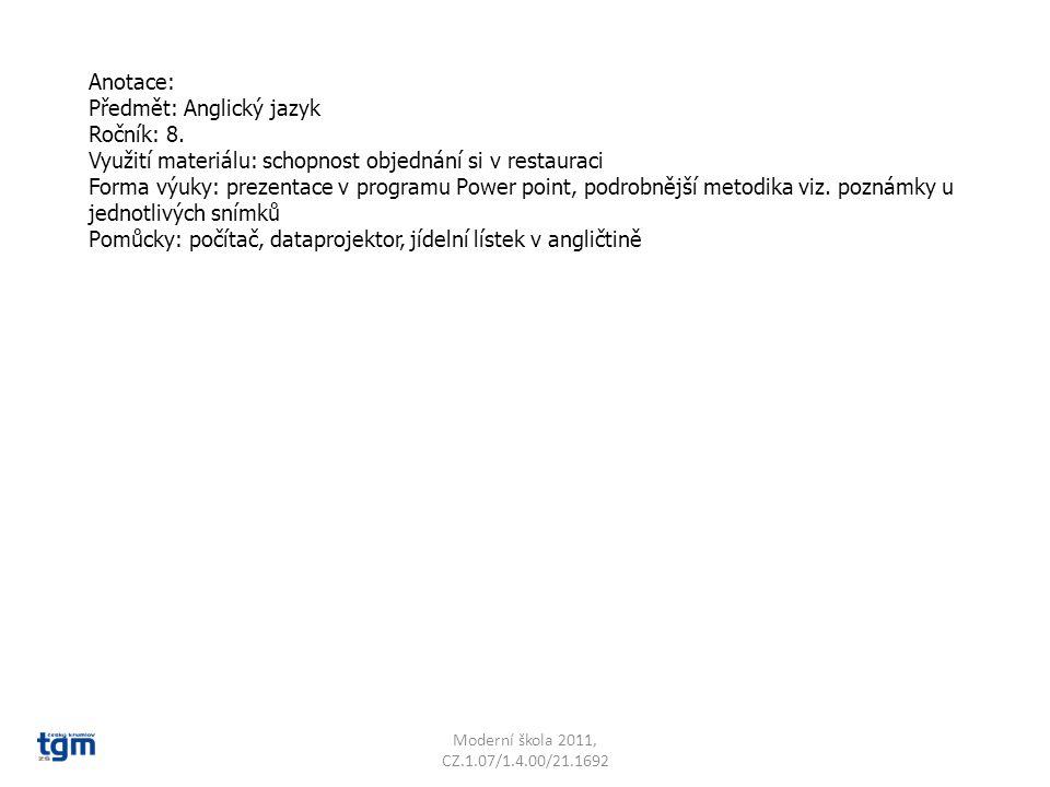 Anotace: Předmět: Anglický jazyk Ročník: 8. Využití materiálu: schopnost objednání si v restauraci Forma výuky: prezentace v programu Power point, pod