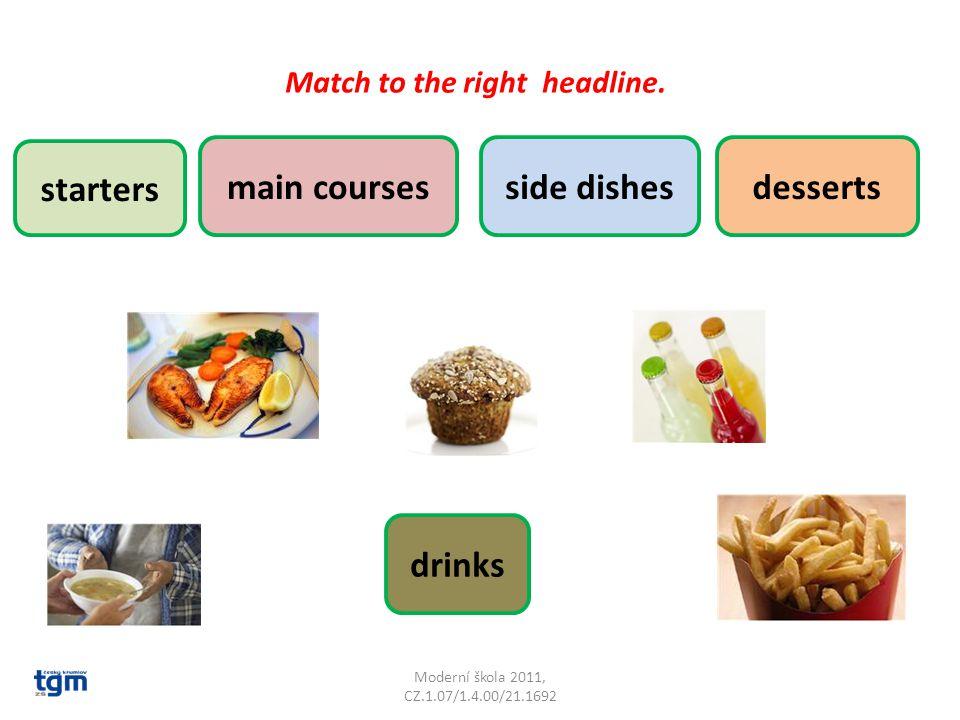 Moderní škola 2011, CZ.1.07/1.4.00/21.1692 main courses starters drinks dessertsside dishes Match to the right headline.