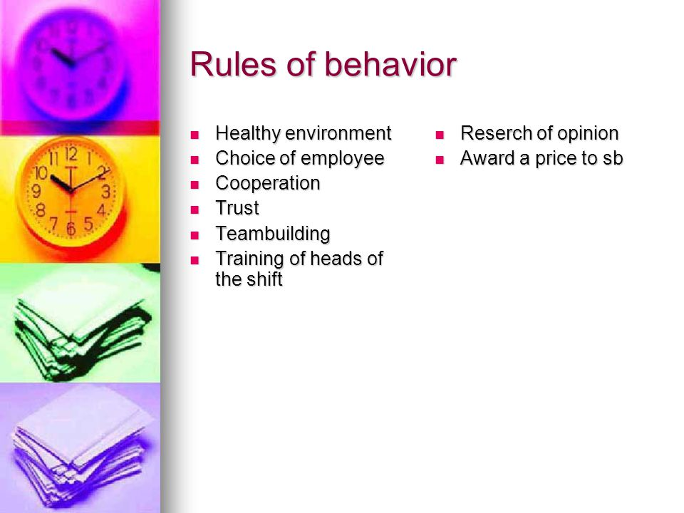 Rules of behavior Healthy environment Healthy environment Choice of employee Choice of employee Cooperation Cooperation Trust Trust Teambuilding Teambuilding Training of heads of the shift Training of heads of the shift Reserch of opinion Reserch of opinion Award a price to sb Award a price to sb