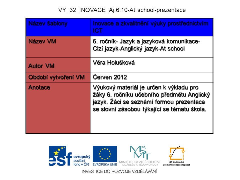 Název šablony Inovace a zkvalitnění výuky prostřednictvím ICT Název VM 6. ročník- Jazyk a jazyková komunikace- Cizí jazyk-Anglický jazyk-At school Aut
