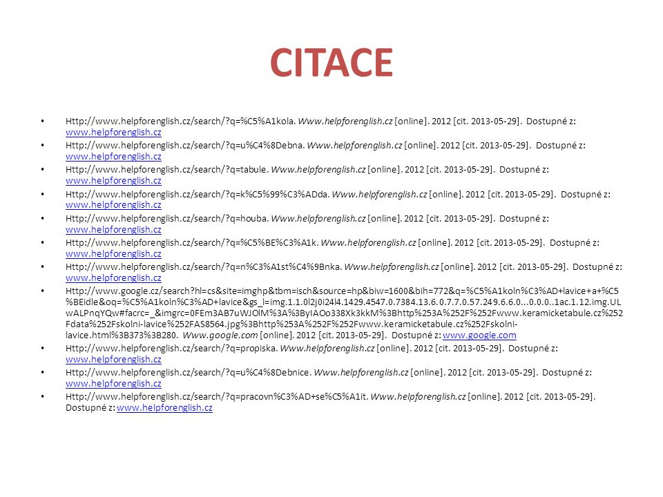 CITACE Http://www.helpforenglish.cz/search/?q=%C5%A1kola. Www.helpforenglish.cz [online]. 2012 [cit. 2013-05-29]. Dostupné z: www.helpforenglish.cz ww