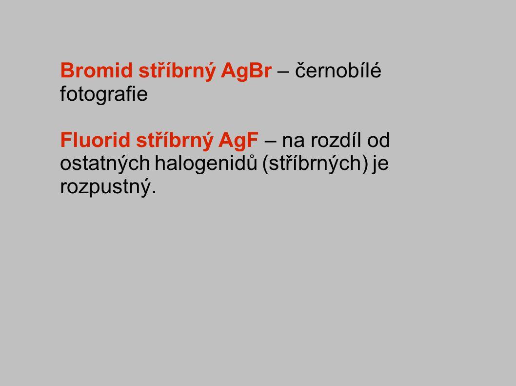 Bromid stříbrný AgBr – černobílé fotografie Fluorid stříbrný AgF – na rozdíl od ostatných halogenidů (stříbrných) je rozpustný.