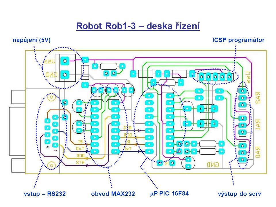 Robot Rob1-3 – deska řízení vstup – RS232obvod MAX232  P PIC 16F84 výstup do serv ICSP programátornapájení (5V)