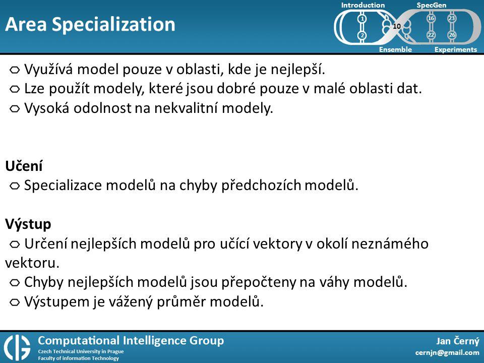 Area Specialization Jan Černý cernjn@gmail.com Introduction Ensemble SpecGen Experiments 1 2 Využívá model pouze v oblasti, kde je nejlepší.