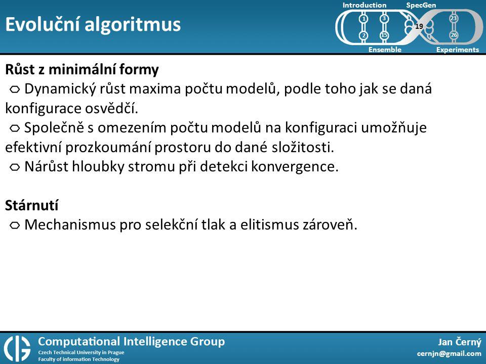 Evoluční algoritmus Jan Černý cernjn@gmail.com Introduction Ensemble SpecGen Experiments 1 2 Růst z minimální formy Dynamický růst maxima počtu modelů, podle toho jak se daná konfigurace osvědčí.