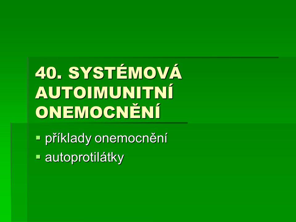 40. SYSTÉMOVÁ AUTOIMUNITNÍ ONEMOCNĚNÍ  příklady onemocnění  autoprotilátky
