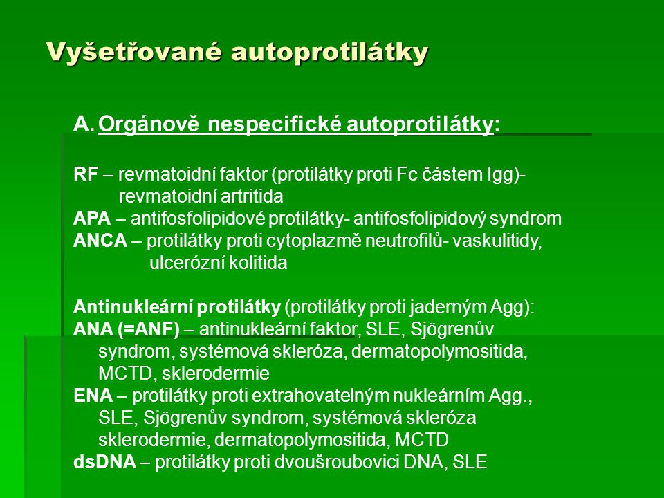 Vyšetřované autoprotilátky A.Orgánově nespecifické autoprotilátky: RF – revmatoidní faktor (protilátky proti Fc částem Igg)- revmatoidní artritida APA