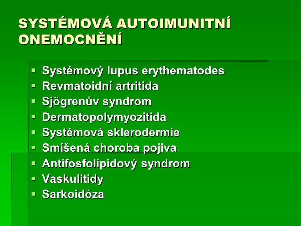 SYSTÉMOVÁ AUTOIMUNITNÍ ONEMOCNĚNÍ  Systémový lupus erythematodes  Revmatoidní artritida  Sjögrenův syndrom  Dermatopolymyozitida  Systémová skler