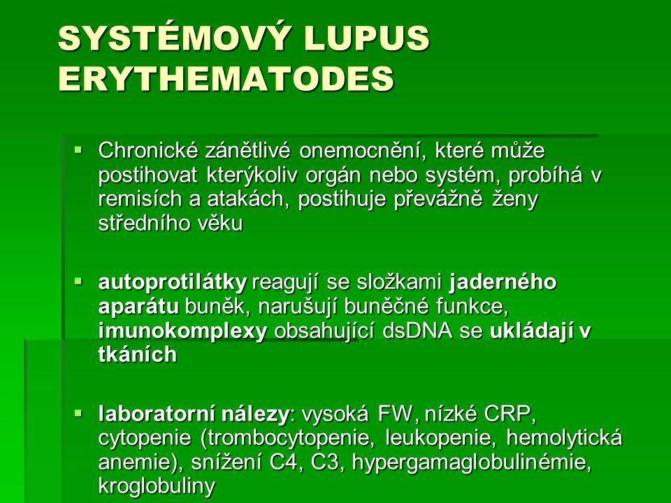 SYSTÉMOVÝ LUPUS ERYTHEMATODES  Chronické zánětlivé onemocnění, které může postihovat kterýkoliv orgán nebo systém, probíhá v remisích a atakách, post