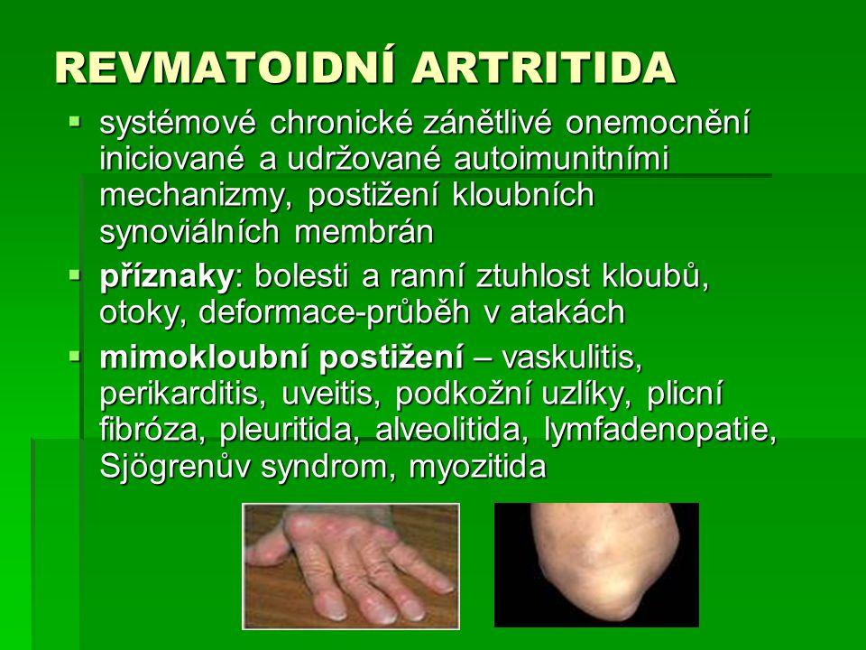 REVMATOIDNÍ ARTRITIDA  systémové chronické zánětlivé onemocnění iniciované a udržované autoimunitními mechanizmy, postižení kloubních synoviálních me