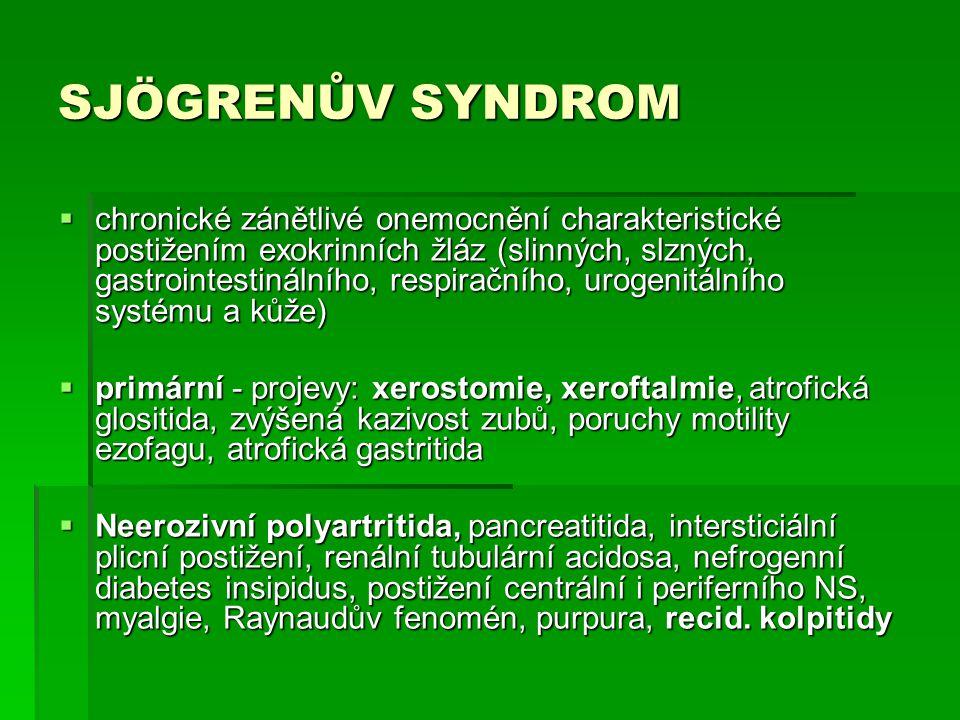 SJÖGRENŮV SYNDROM  chronické zánětlivé onemocnění charakteristické postižením exokrinních žláz (slinných, slzných, gastrointestinálního, respiračního