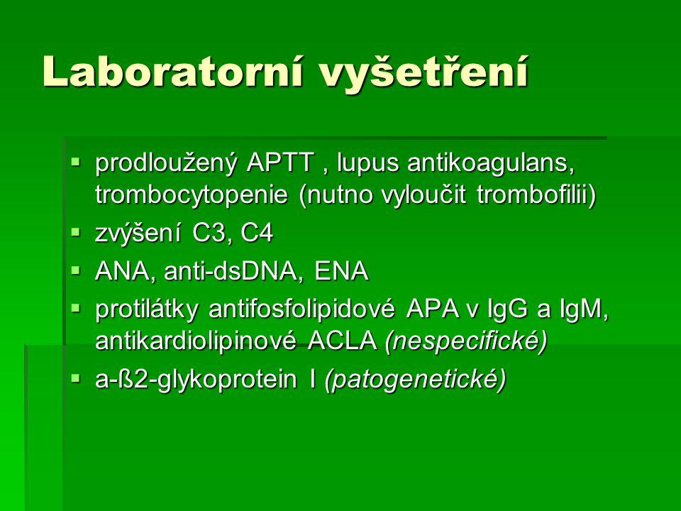 Laboratorní vyšetření  prodloužený APTT, lupus antikoagulans, trombocytopenie (nutno vyloučit trombofilii)  zvýšení C3, C4  ANA, anti-dsDNA, ENA 