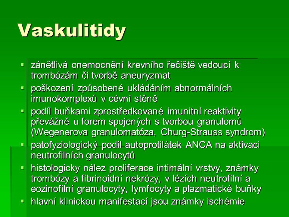 Vaskulitidy  zánětlivá onemocnění krevního řečiště vedoucí k trombózám či tvorbě aneuryzmat  poškození způsobené ukládáním abnormálních imunokomplex