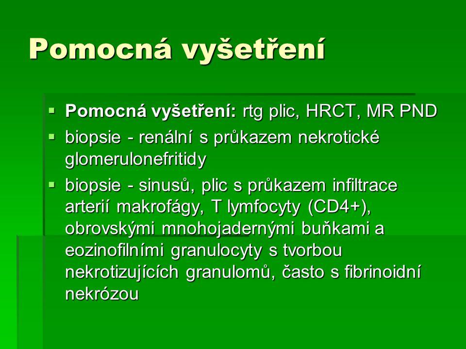 Pomocná vyšetření  Pomocná vyšetření: rtg plic, HRCT, MR PND  biopsie - renální s průkazem nekrotické glomerulonefritidy  biopsie - sinusů, plic s