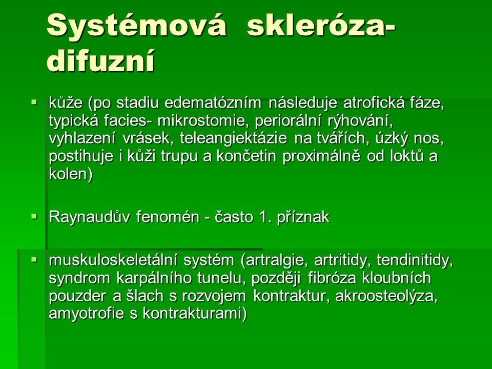 Systémová skleróza- difuzní  kůže (po stadiu edematózním následuje atrofická fáze, typická facies- mikrostomie, periorální rýhování, vyhlazení vrásek