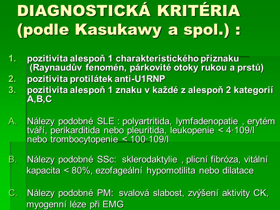 DIAGNOSTICKÁ KRITÉRIA (podle Kasukawy a spol.) : 1.pozitivita alespoň 1 charakteristického příznaku (Raynaudův fenomén, párkovité otoky rukou a prstů)