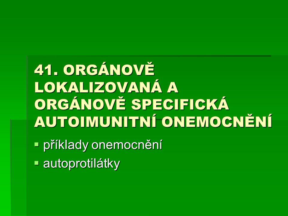 41. ORGÁNOVĚ LOKALIZOVANÁ A ORGÁNOVĚ SPECIFICKÁ AUTOIMUNITNÍ ONEMOCNĚNÍ  příklady onemocnění  autoprotilátky