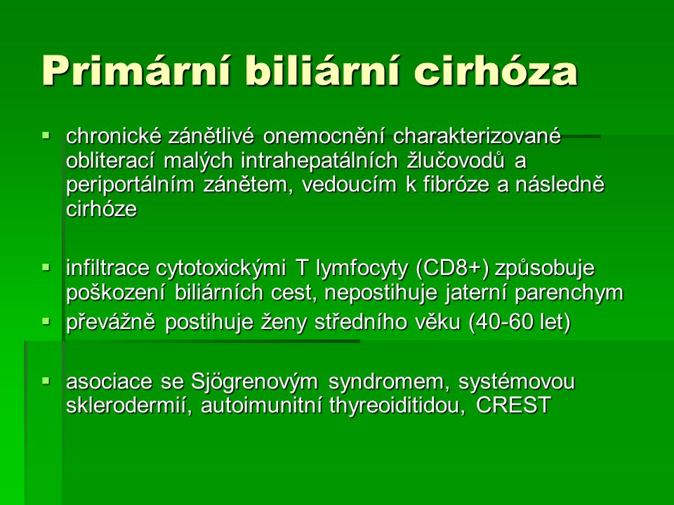Primární biliární cirhóza  chronické zánětlivé onemocnění charakterizované obliterací malých intrahepatálních žlučovodů a periportálním zánětem, vedo