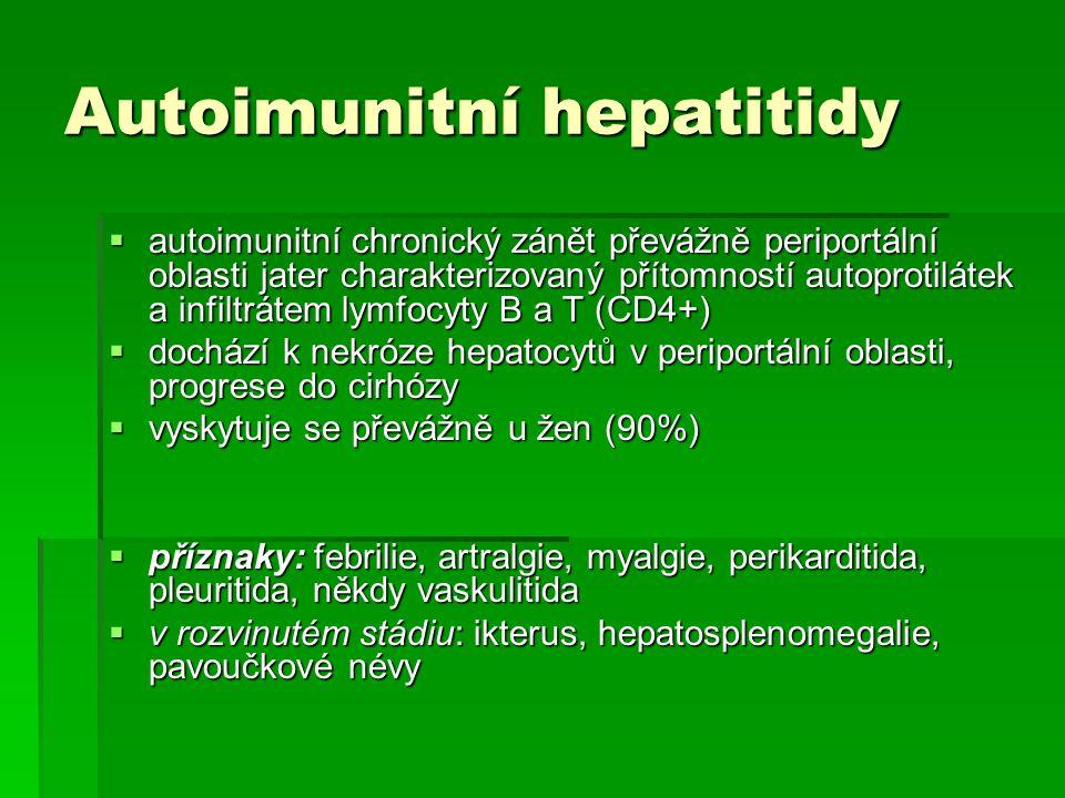 Autoimunitní hepatitidy  autoimunitní chronický zánět převážně periportální oblasti jater charakterizovaný přítomností autoprotilátek a infiltrátem l