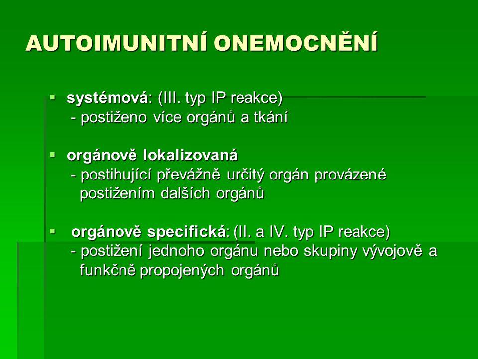 AUTOIMUNITNÍ ONEMOCNĚNÍ  systémová: (III. typ IP reakce) - postiženo více orgánů a tkání - postiženo více orgánů a tkání  orgánově lokalizovaná - po