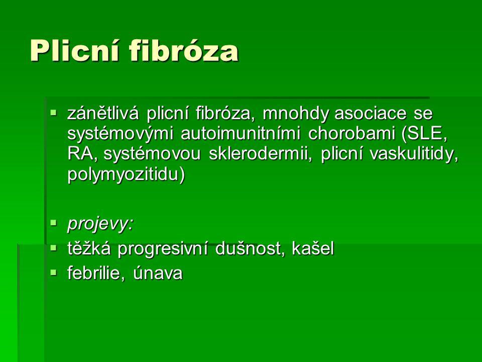 Plicní fibróza  zánětlivá plicní fibróza, mnohdy asociace se systémovými autoimunitními chorobami (SLE, RA, systémovou sklerodermii, plicní vaskuliti