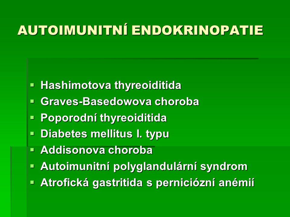 AUTOIMUNITNÍ ENDOKRINOPATIE  Hashimotova thyreoiditida  Graves-Basedowova choroba  Poporodní thyreoiditida  Diabetes mellitus I. typu  Addisonova