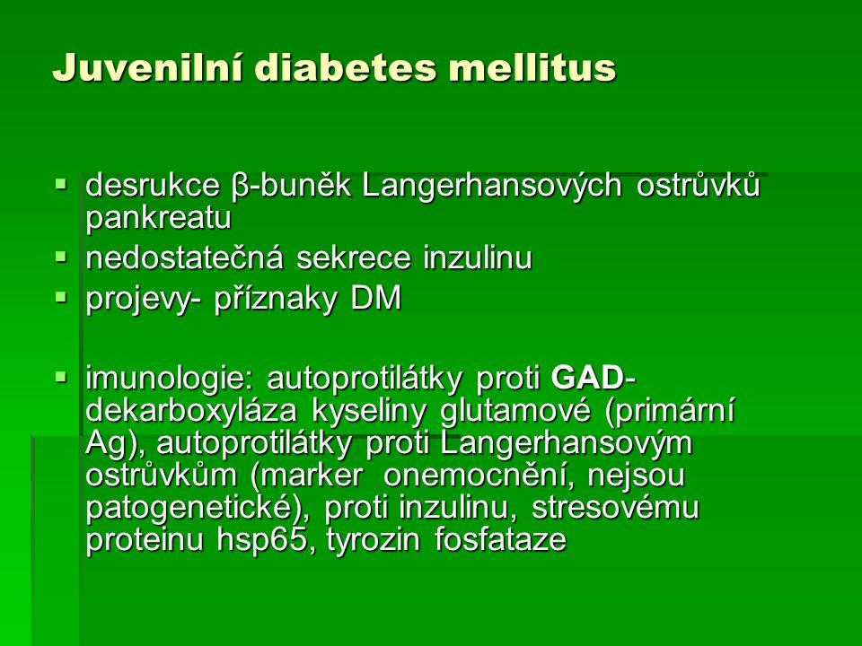 Juvenilní diabetes mellitus  desrukce β-buněk Langerhansových ostrůvků pankreatu  nedostatečná sekrece inzulinu  projevy- příznaky DM  imunologie: