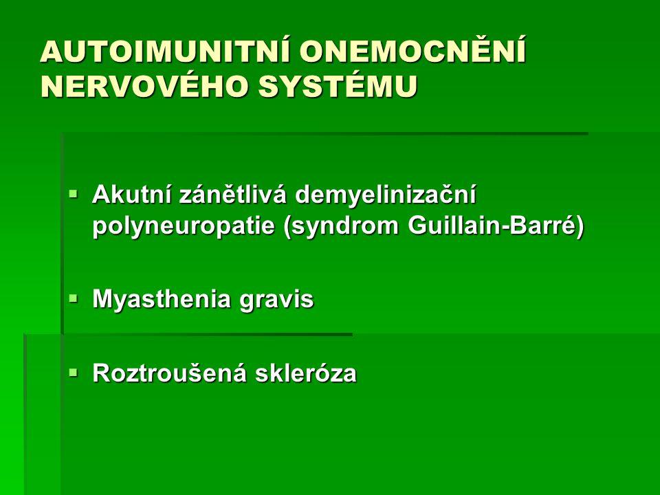 AUTOIMUNITNÍ ONEMOCNĚNÍ NERVOVÉHO SYSTÉMU  Akutní zánětlivá demyelinizační polyneuropatie (syndrom Guillain-Barré)  Myasthenia gravis  Roztroušená