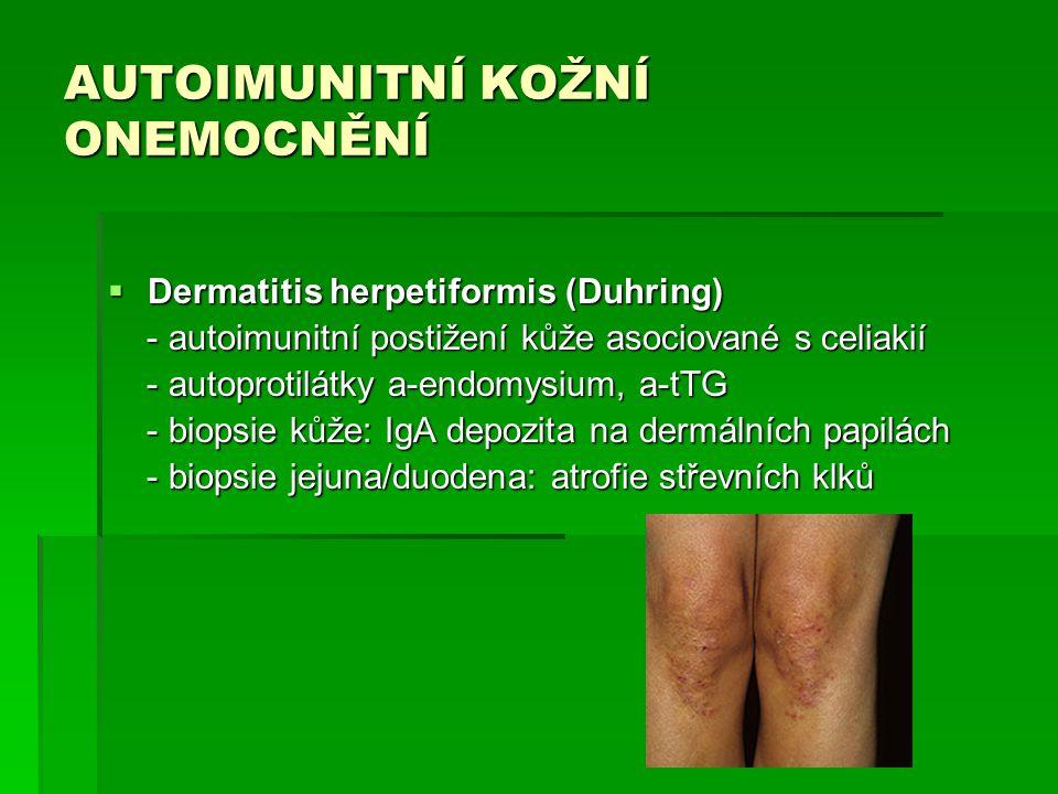 AUTOIMUNITNÍ KOŽNÍ ONEMOCNĚNÍ  Dermatitis herpetiformis (Duhring) - autoimunitní postižení kůže asociované s celiakií - autoimunitní postižení kůže a