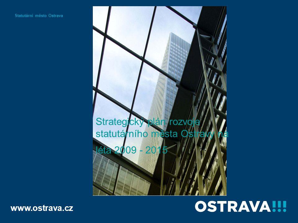 www.ostrava.cz Statutární město Ostrava Strategický plán rozvoje statutárního města Ostravy na léta 2009 - 2015