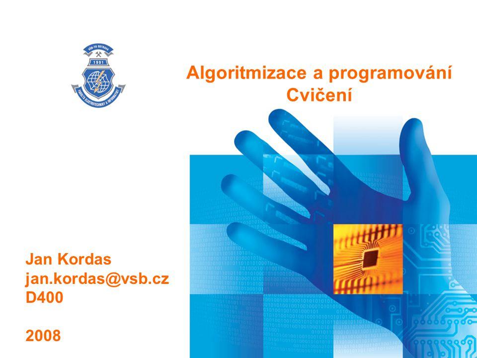 Název prezentace Algoritmizace a programování Cvičení Jan Kordas jan.kordas@vsb.cz D400 2008