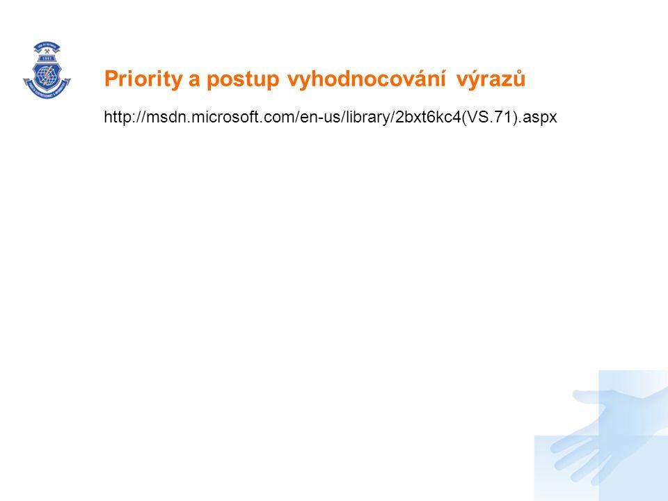 Nadpis http://msdn.microsoft.com/en-us/library/2bxt6kc4(VS.71).aspx Priority a postup vyhodnocování výrazů